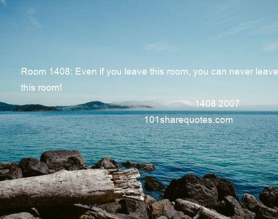 1408 2007 - Room 1408: Even if you leave this room, you can never leave this room!