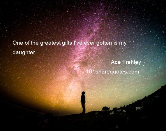 Ace Frehley - One of the greatest gifts I've ever gotten is my daughter.