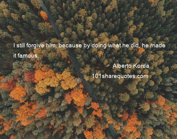 Alberto Korda - I still forgive him, because by doing what he did, he made it famous.
