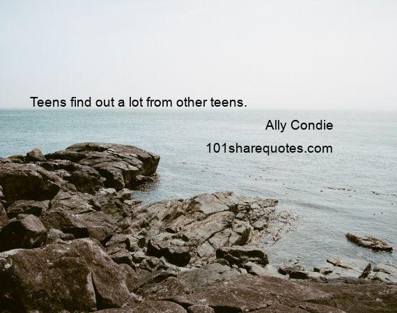 Ally Condie - Teens find out a lot from other teens.