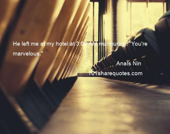 AnaЇs Nin - He left me at my hotel at 3:00 AM murmuring: