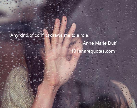 Anne Marie Duff - Any kind of conflict draws me to a role.