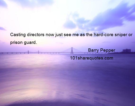 Barry Pepper - Casting directors now just see me as the hard-core sniper or prison guard.