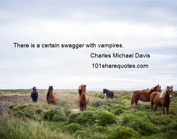 Charles Michael Davis - There is a certain swagger with vampires.