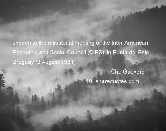 Che Guevara - speech to the ministerial meeting of the Inter-American Economic and Social Council (CIES), in Punta del Este, Uruguay (8 August 1961)