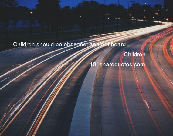 Children - Children should be obscene, and not heard.