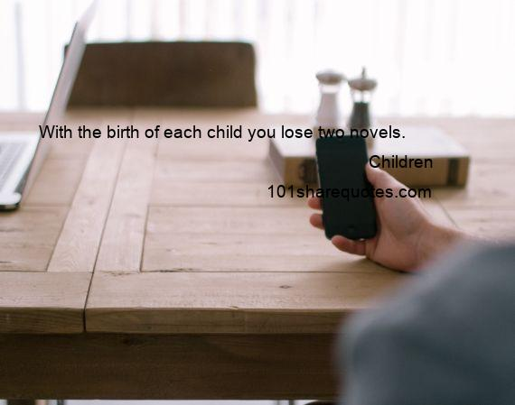 Children - With the birth of each child you lose two novels.