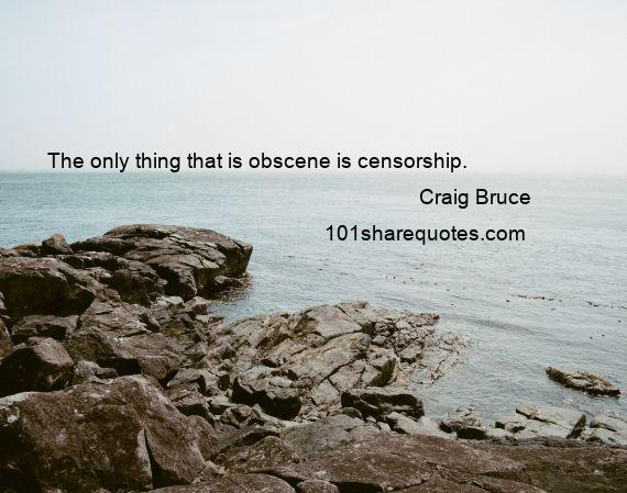 Craig Bruce - The only thing that is obscene is censorship.