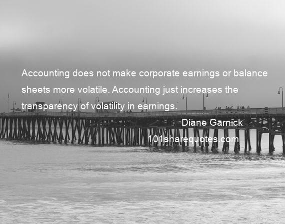 Diane Garnick - Accounting does not make corporate earnings or balance sheets more volatile. Accounting just increases the transparency of volatility in earnings.