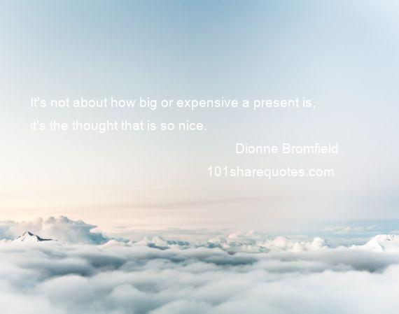 Dionne Bromfield - It's not about how big or expensive a present is, it's the thought that is so nice.