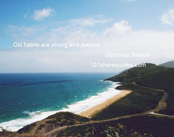 Dorothea Brande - Old habits are strong and jealous.