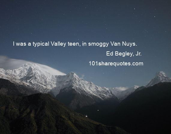 Ed Begley, Jr. - I was a typical Valley teen, in smoggy Van Nuys.