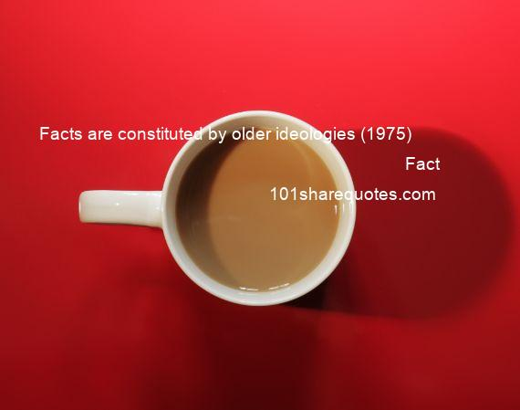 Fact - Facts are constituted by older ideologies (1975)