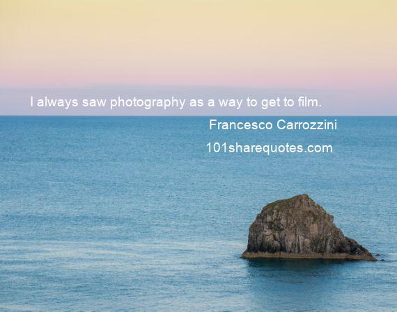 Francesco Carrozzini - I always saw photography as a way to get to film.