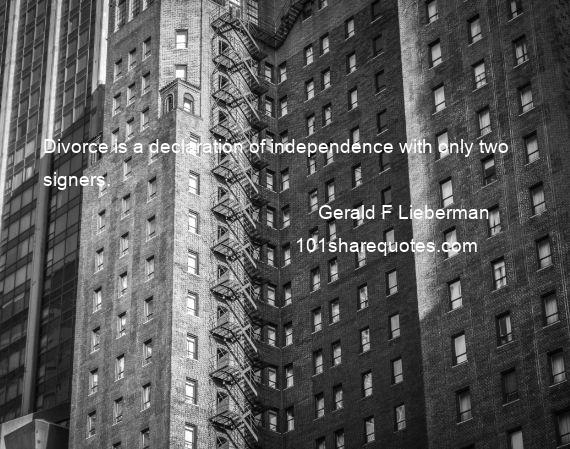 Gerald F Lieberman - Divorce is a declaration of independence with only two signers.