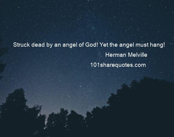 Herman Melville - Struck dead by an angel of God! Yet the angel must hang!