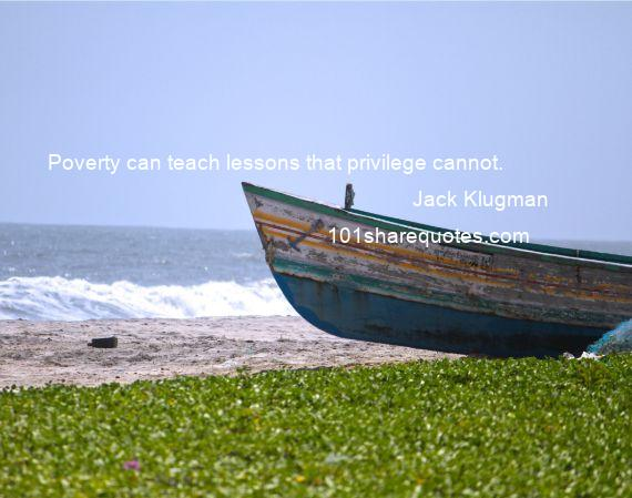 Jack Klugman - Poverty can teach lessons that privilege cannot.