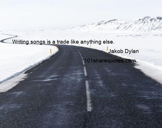 Jakob Dylan - Writing songs is a trade like anything else.