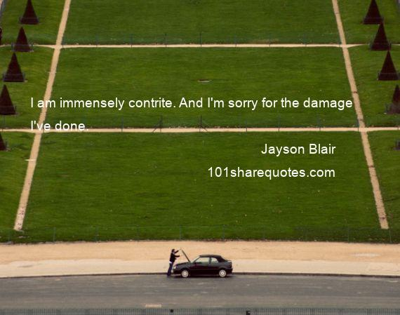 Jayson Blair - I am immensely contrite. And I'm sorry for the damage I've done.