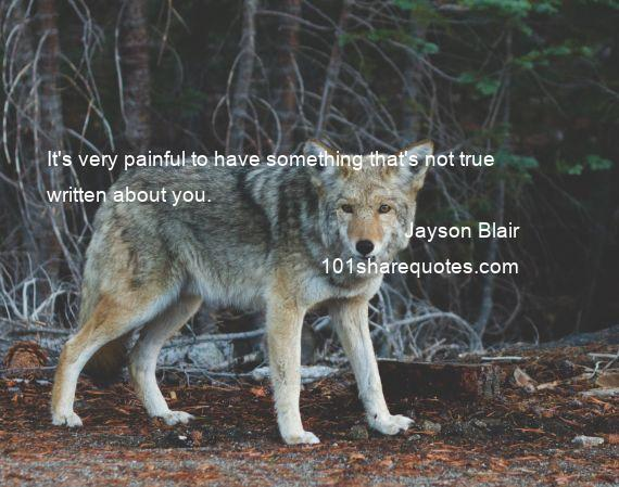 Jayson Blair - It's very painful to have something that's not true written about you.