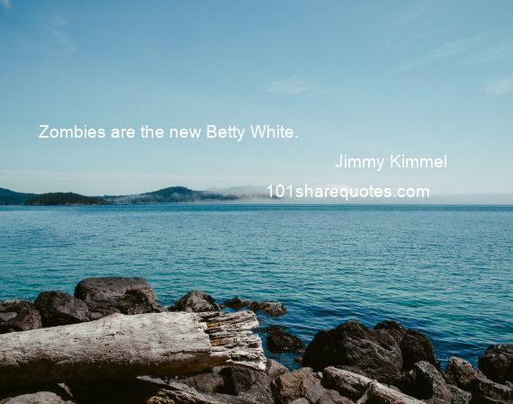 Jimmy Kimmel - Zombies are the new Betty White.