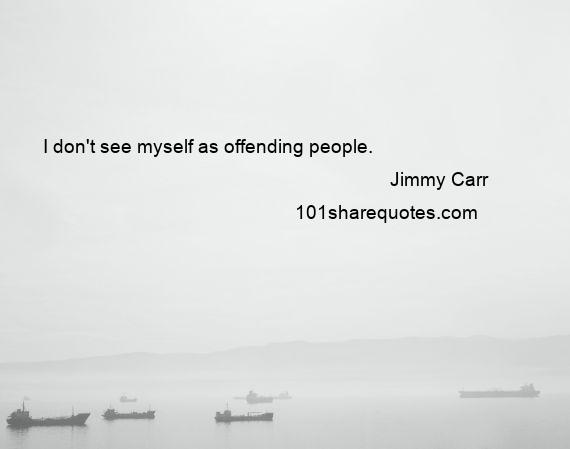 Jimmy Carr - I don't see myself as offending people.