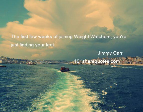 Jimmy Carr - The first few weeks of joining Weight Watchers, you're just finding your feet.