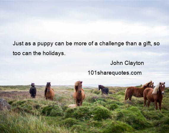 John Clayton - Just as a puppy can be more of a challenge than a gift, so too can the holidays.