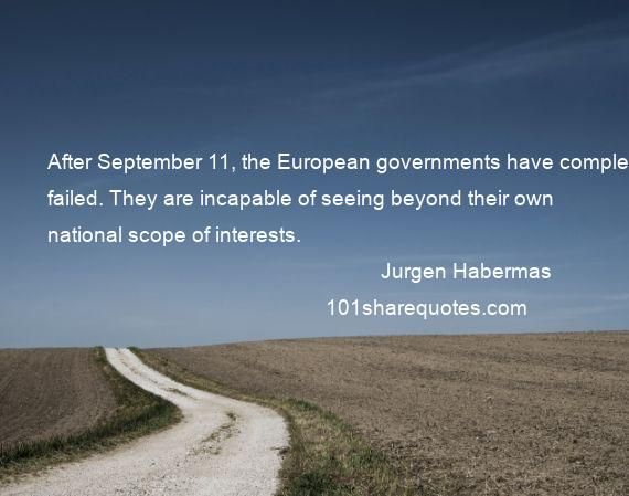 Jurgen Habermas - After September 11, the European governments have completely failed. They are incapable of seeing beyond their own national scope of interests.