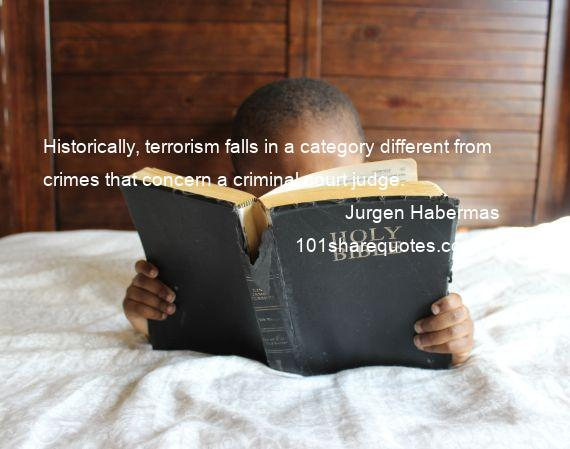 Jurgen Habermas - Historically, terrorism falls in a category different from crimes that concern a criminal court judge.