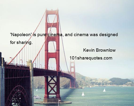 Kevin Brownlow - 'Napoleon' is pure cinema, and cinema was designed for sharing.