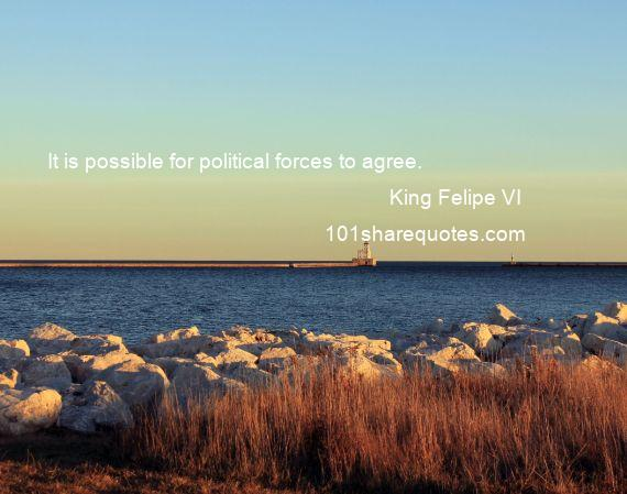 King Felipe VI - It is possible for political forces to agree.