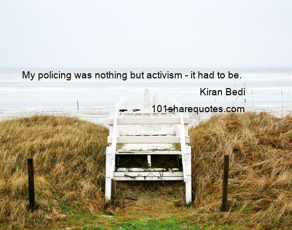Kiran Bedi - My policing was nothing but activism - it had to be.