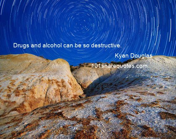 Kyan Douglas - Drugs and alcohol can be so destructive.