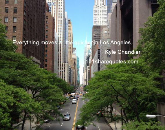 Kyle Chandler - Everything moves a little quicker in Los Angeles.