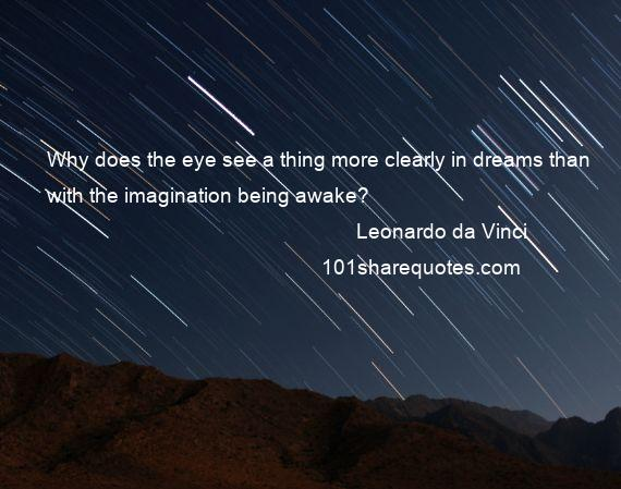Leonardo da Vinci - Why does the eye see a thing more clearly in dreams than with the imagination being awake?