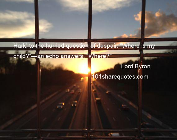 Lord Byron - Hark! to the hurried question of despair: