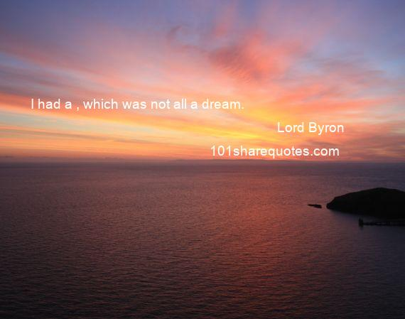 Lord Byron - I had a , which was not all a dream.