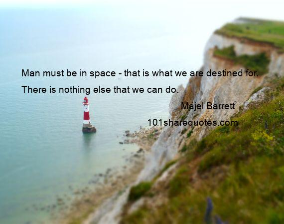 Majel Barrett - Man must be in space - that is what we are destined for. There is nothing else that we can do.