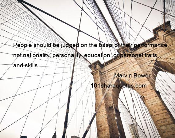 Marvin Bower - People should be judged on the basis of their performance, not nationality, personality, education, or personal traits and skills.