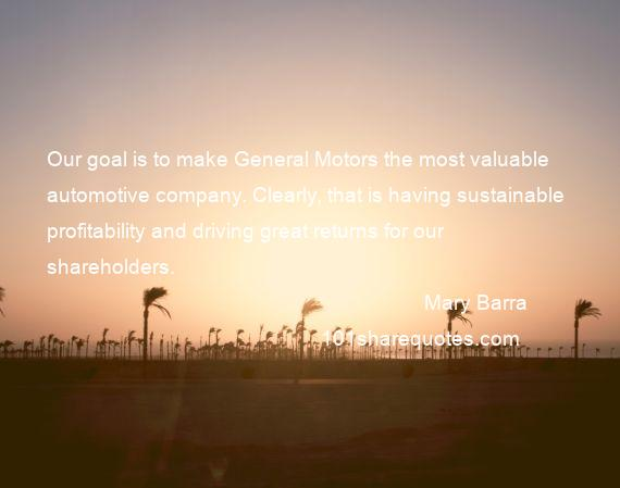 Mary Barra - Our goal is to make General Motors the most valuable automotive company. Clearly, that is having sustainable profitability and driving great returns for our shareholders.