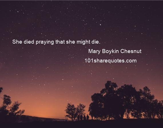 Mary Boykin Chesnut - She died praying that she might die.
