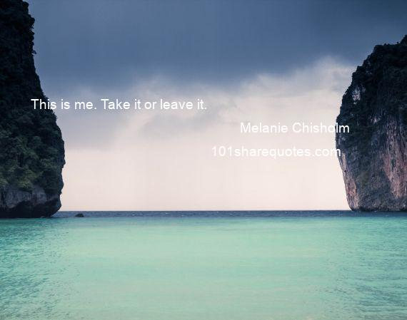 Melanie Chisholm - This is me. Take it or leave it.