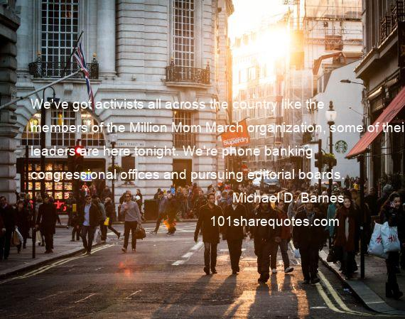 Michael D Barnes We 39 ve got activists all across the country  Michael D  Barnes. We39ve Got All