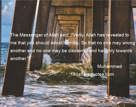 Muhammad - The Messenger of Allah said,