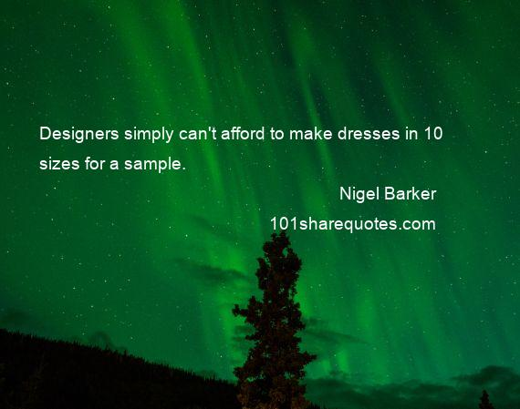 Nigel Barker - Designers simply can't afford to make dresses in 10 sizes for a sample.