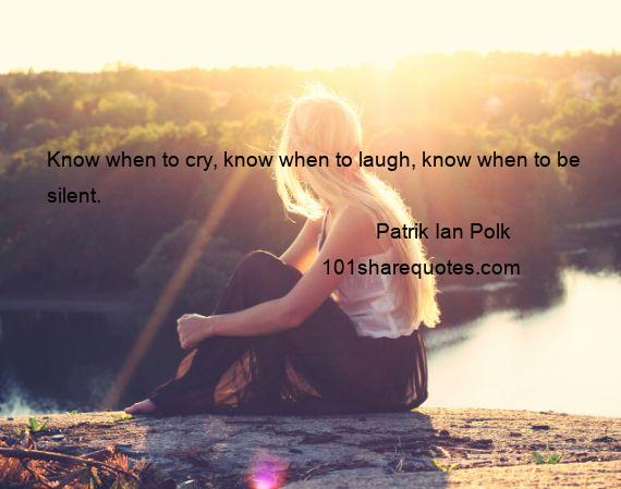 Patrik Ian Polk - Know when to cry, know when to laugh, know when to be silent.