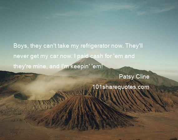 Patsy Cline - Boys, they can't take my refrigerator now. They'll never get my car now. I paid cash for 'em and they're mine, and I'm keepin' 'em!