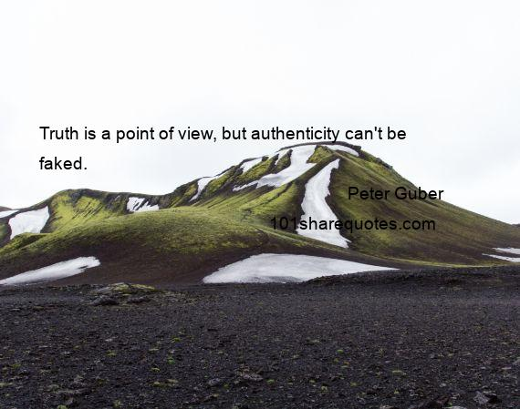 Peter Guber - Truth is a point of view, but authenticity can't be faked.