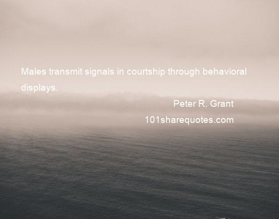 Peter R. Grant - Males transmit signals in courtship through behavioral displays.